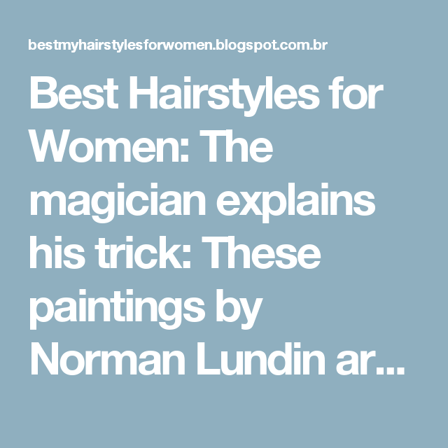 Best Hairstyles for Women: The magician explains his trick: These paintings by Norman Lundin are not what they seem