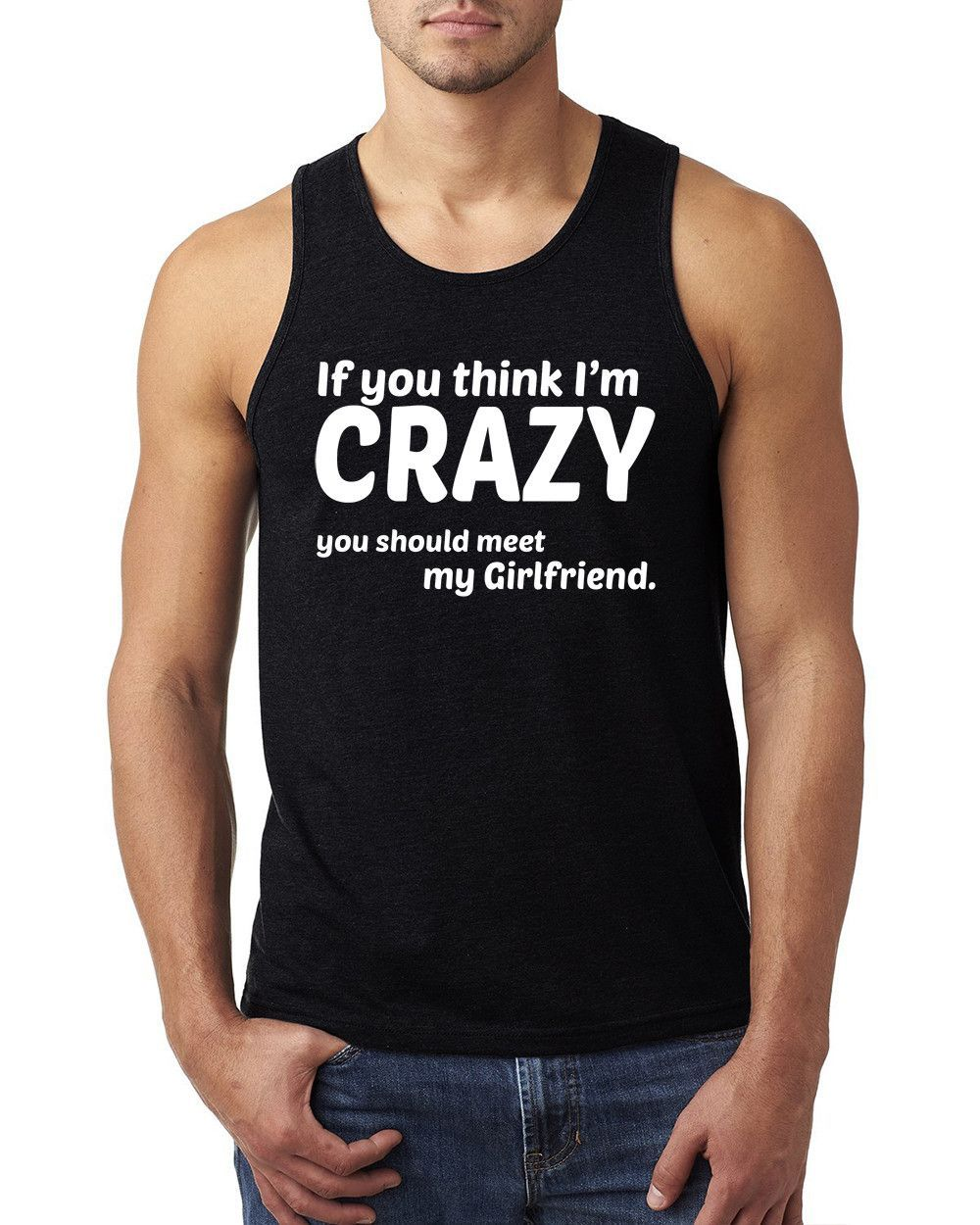 If you think I'm crazy you should meet my girlfriend Tank Top #love #tshirtforgirlfriend #funny #cute
