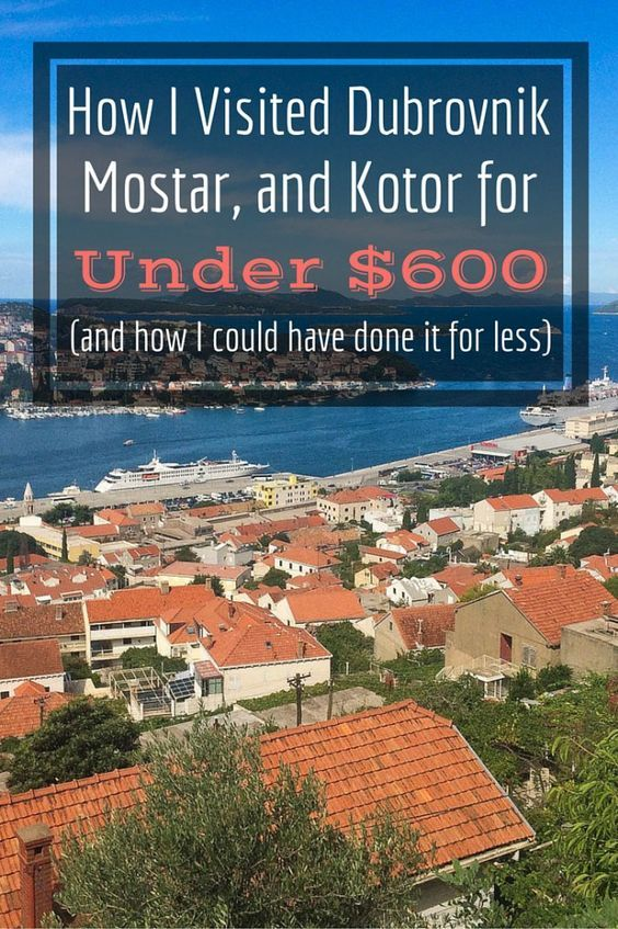 How I Visited Dubrovnik, Mostar, and Kotor for Under $600 (And How I