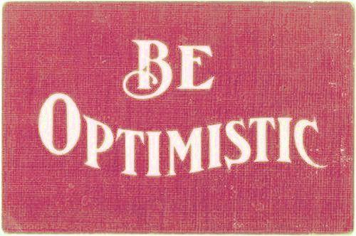 Be optimistic.
