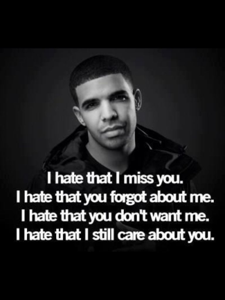 Drake Song Quotes I Hate That I Miss You And That You Forgot About Medrizzy