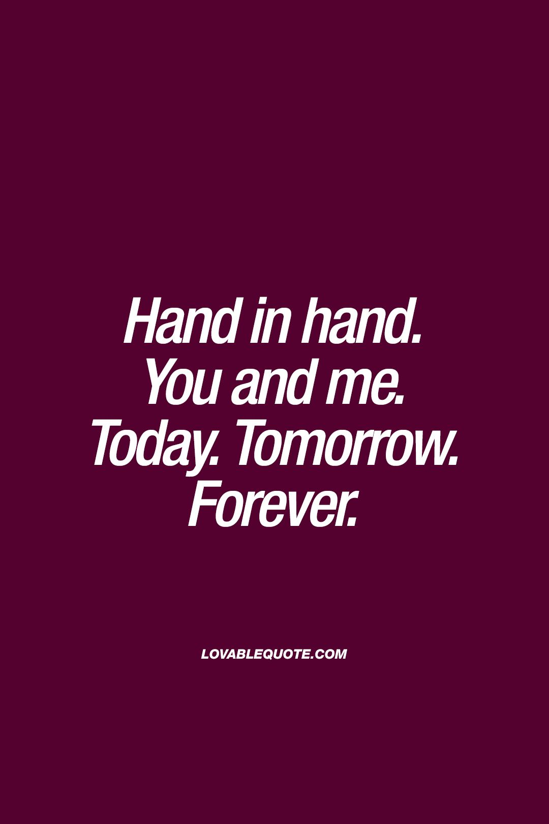 Hand in hand. You and me. Toda...