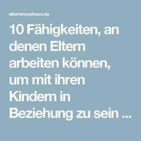 10 Fähigkeiten, an denen Eltern arbeiten können, um mit ihren Kindern in Beziehung zu sein | elternmorphose.de
