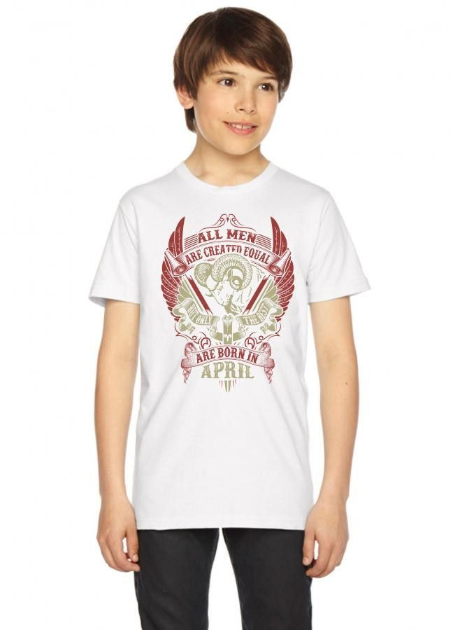 All Men Are Created Equal But Only The Best Are Born In April Youth Tees