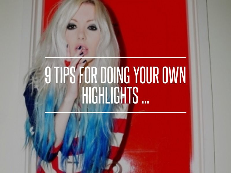 6 Wipe Away 9 Tips For Doing Your Own Highlights Hair