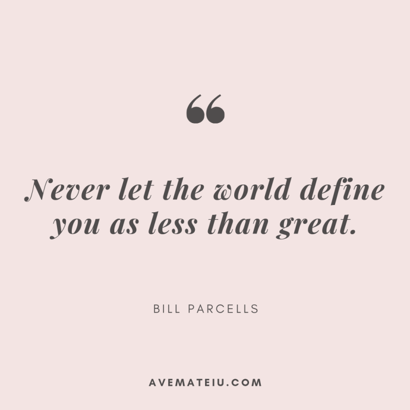 Never let the world define you as less than great. - Bill Parcells Quote 329 | Ave Mateiu