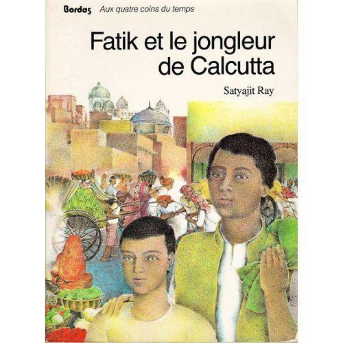 Amazon Fr Fatik Et Le Jongleur De Calcutta Satyajit Ray Livres Jongleur Calcutta Livres A Lire
