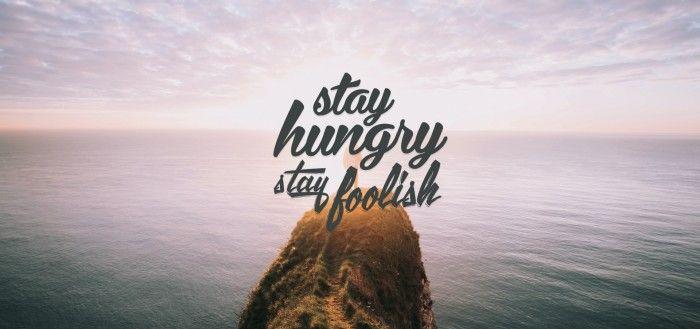 Stay Hungry Stay Foolish - Wallsfield.com | Free HD Wallpapers | Hình ảnh,  Nhiếp ảnh, Thiên nhiên