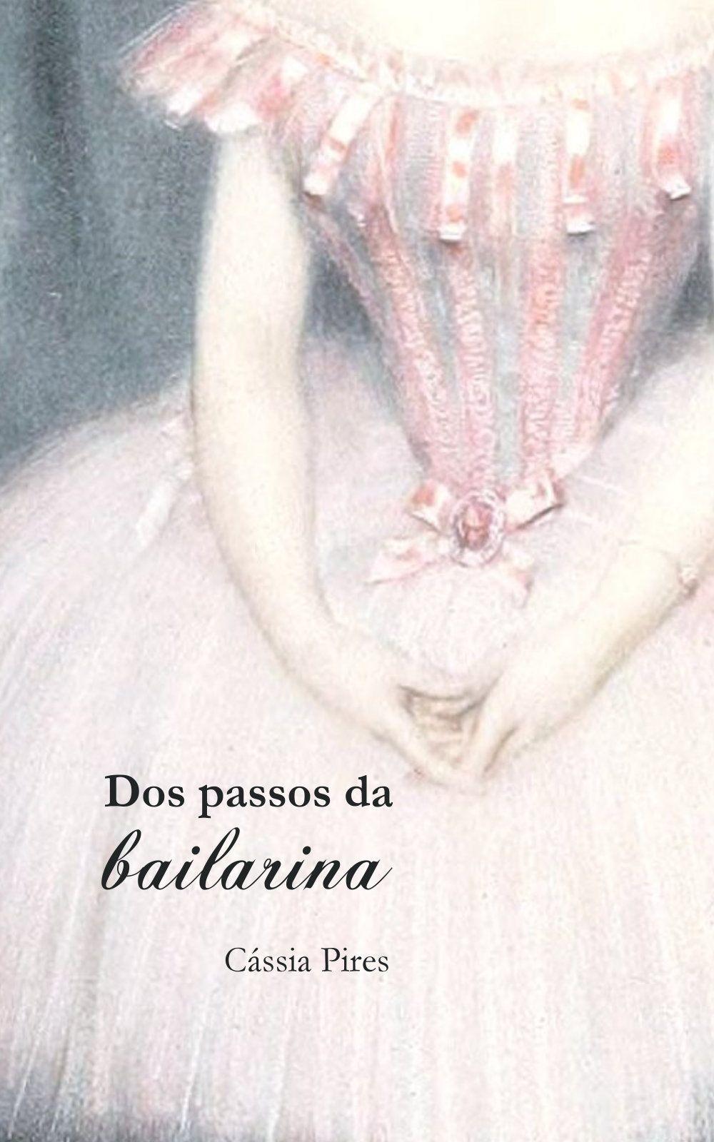 """Livro """"Dos passos da bailarina"""", Cássia Pires, 2013."""