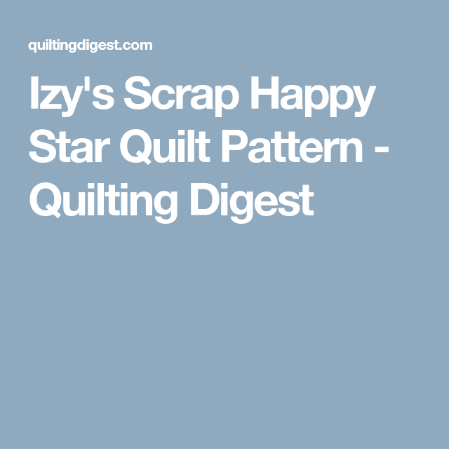 Izy's Scrap Happy Star Quilt Pattern - Quilting Digest
