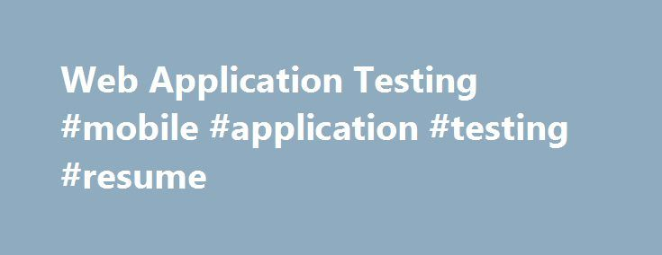 Web Application Testing #mobile #application #testing #resume http - software testing resume