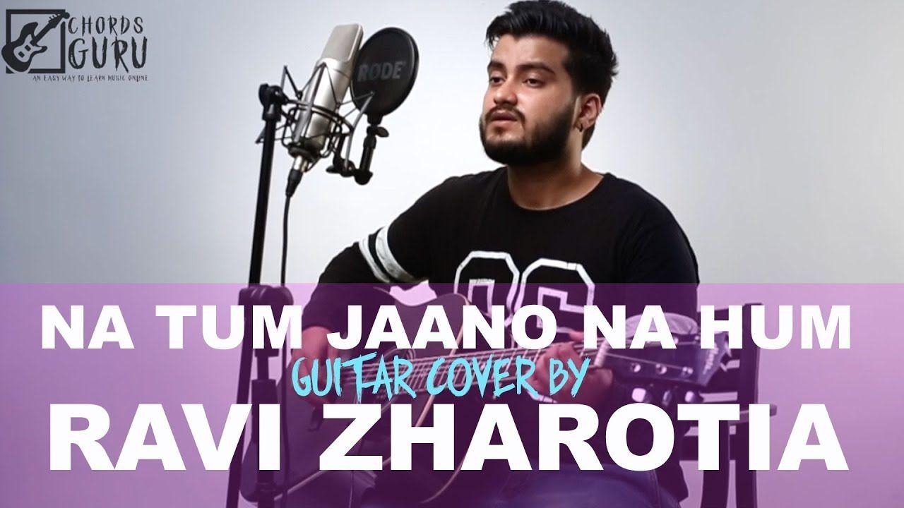 Na Tum Jaano Na Hum Unplugged Guitar Cover By Ravi Zharotia