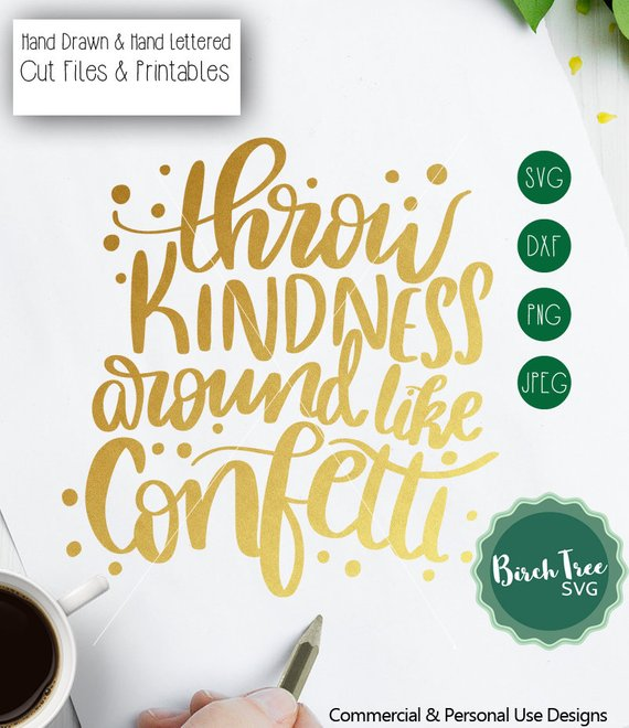Throw Kindness around like Confetti SVG Cutting File, Svg Saying