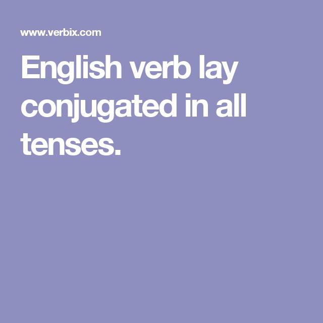 0e41e8b6a925d English verb lay conjugated in all tenses.