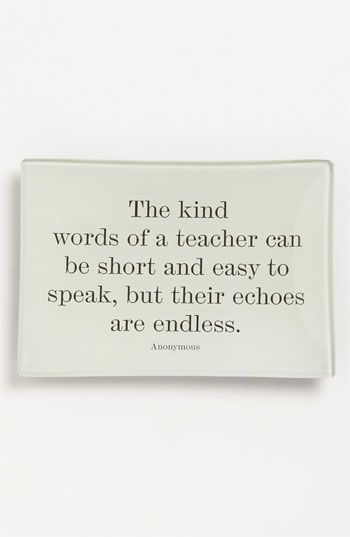The Kind Words Of A Teacher Can Be Short Easy To Speak But Their