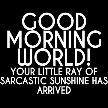Good Morning World Essential T Shirt By Robdarr Funniest Quotes Ever Funny Quotes Sarcasm Quotes