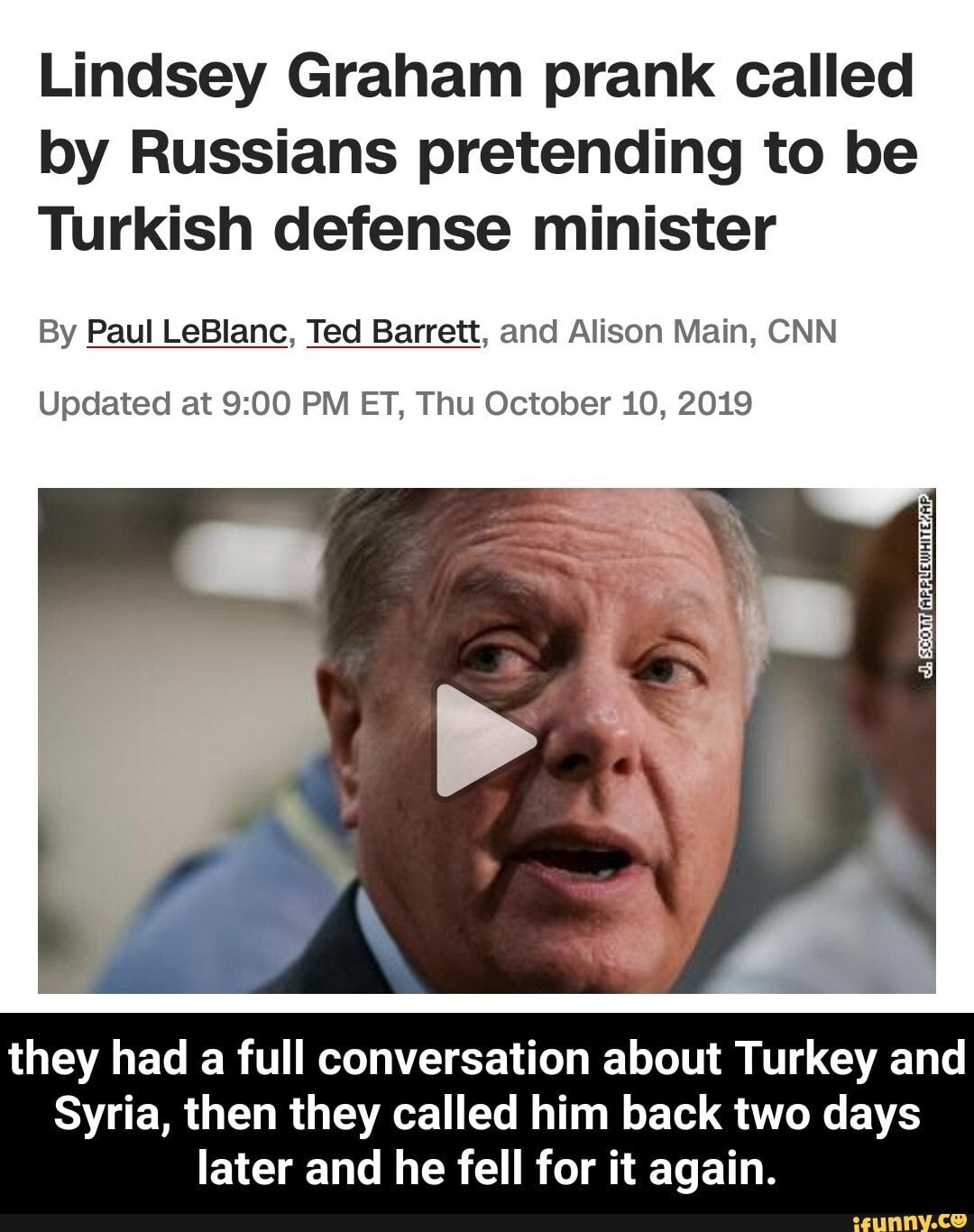 Lindsey Graham Prank Called By Russians Pretending To Be Turkish Defense Minister By Paul Leblanc Ted Barrett And Alison Main Cnn Updated At 9 00 Pm Et Thu Prank Calls Lindsey Pranks