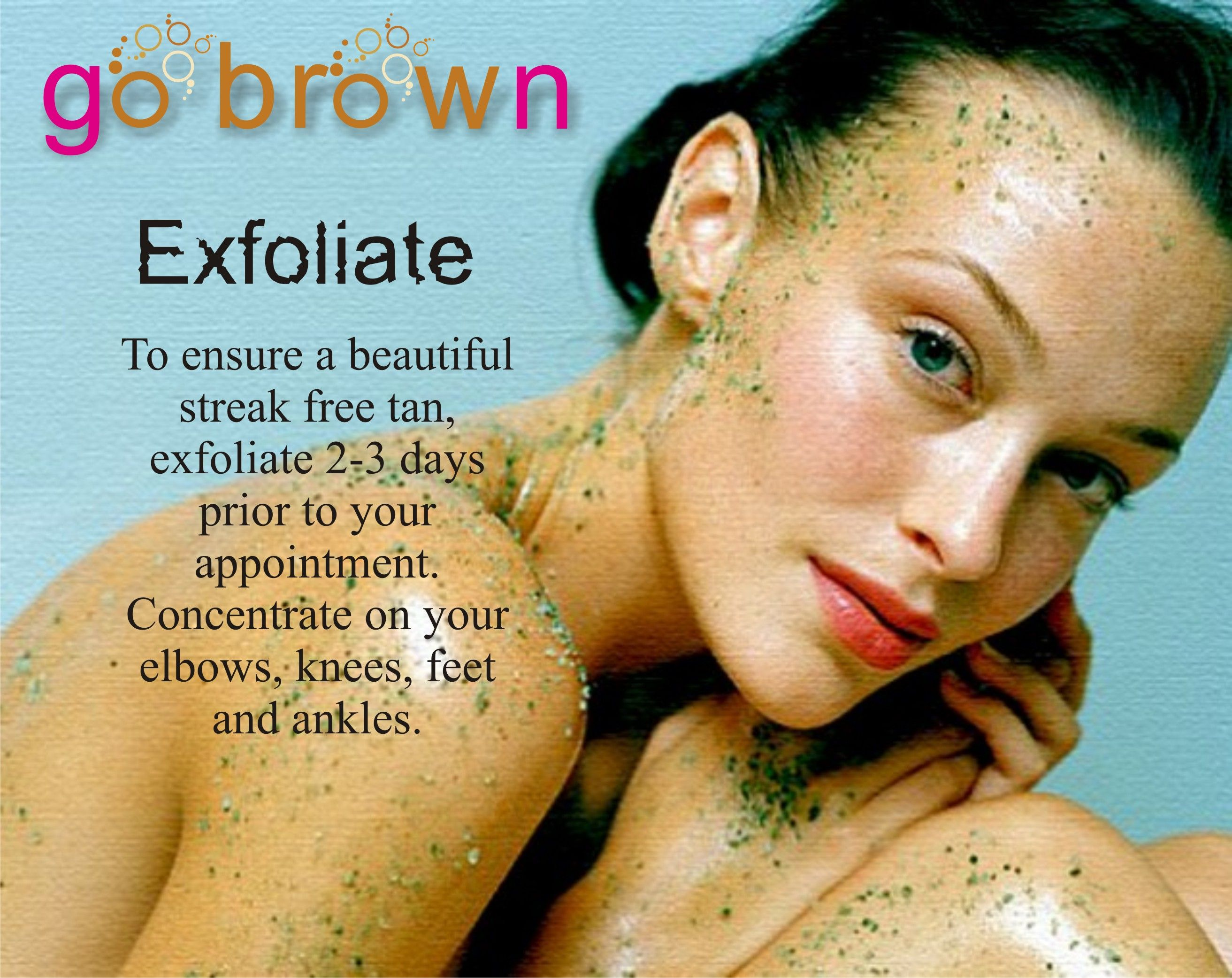 Be sure to book a spray tan appointment 2-3 days before the tan to ensure enough time for exfoliating. https://www.facebook.com/gobrowntanningcompany?ref=hl