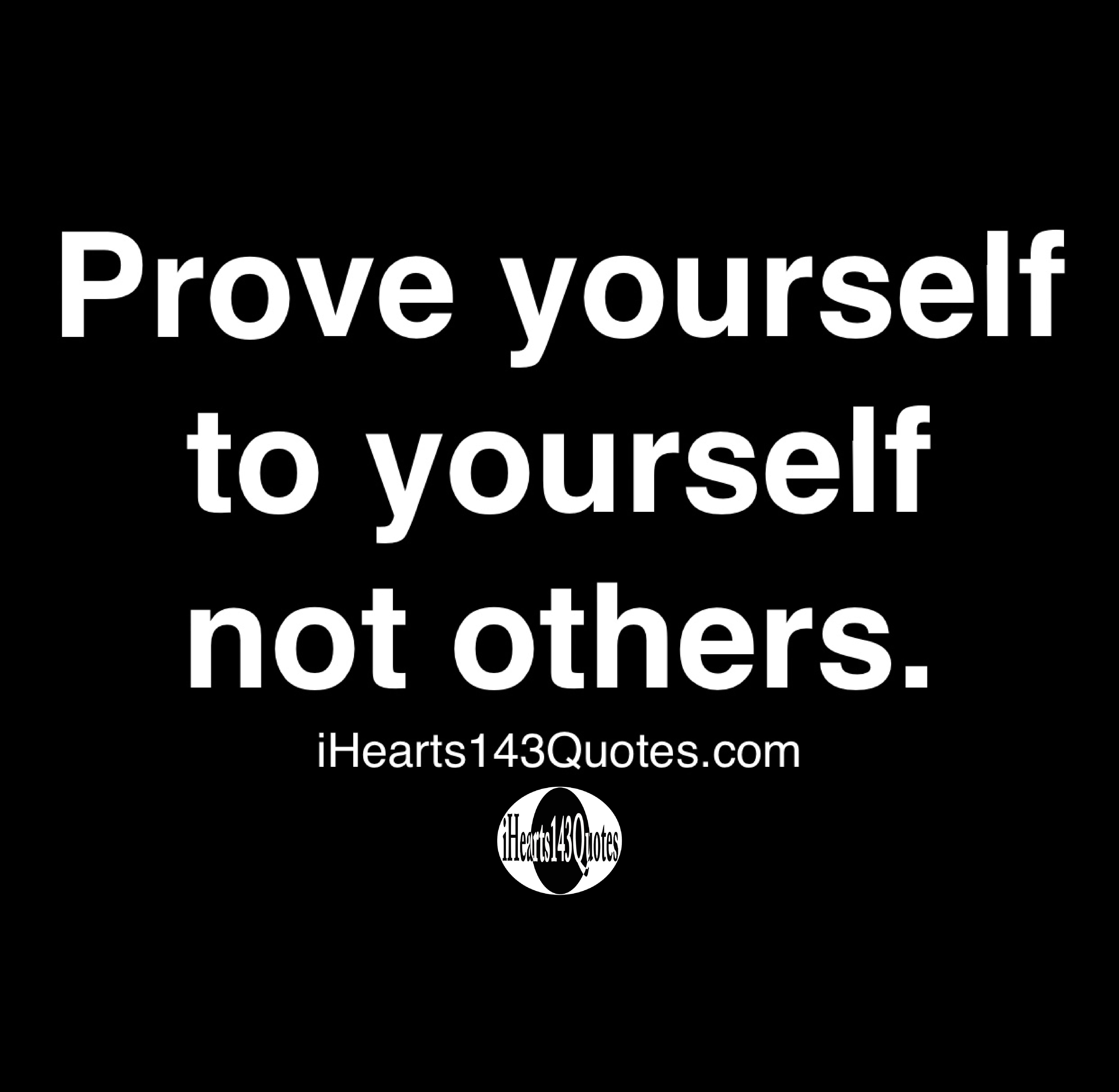 Prove yourself to yourself not others - Quotes