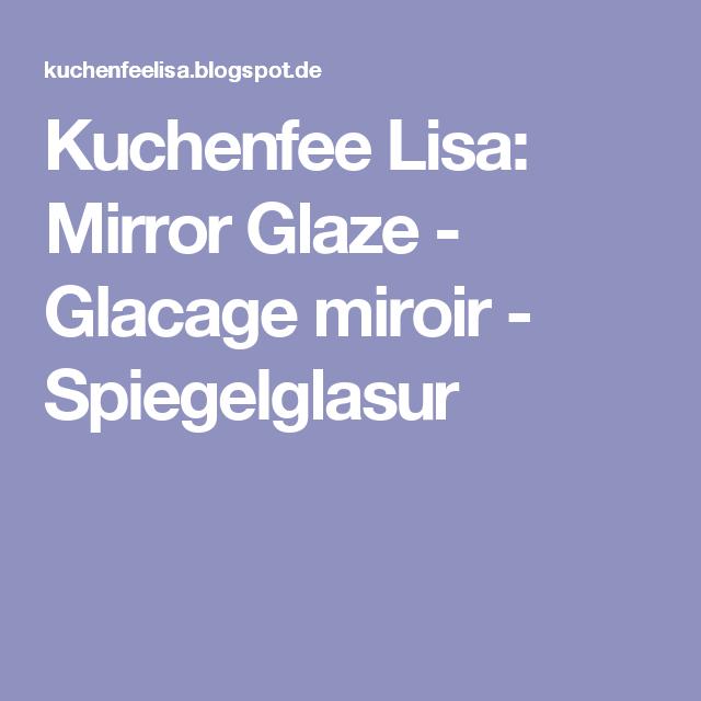 Kuchenfee Lisa: Mirror Glaze - Glacage miroir - Spiegelglasur