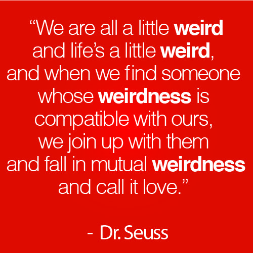 The Best Dr Seuss Quote Love Weirdness To Have And To Hold Awesome Love Quote Dr Seuss