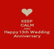 Keep Calm And Happy 13th Wedding Anniversary Poster 13th Wedding Anniversary Happy 13th Anniversary Anniversary
