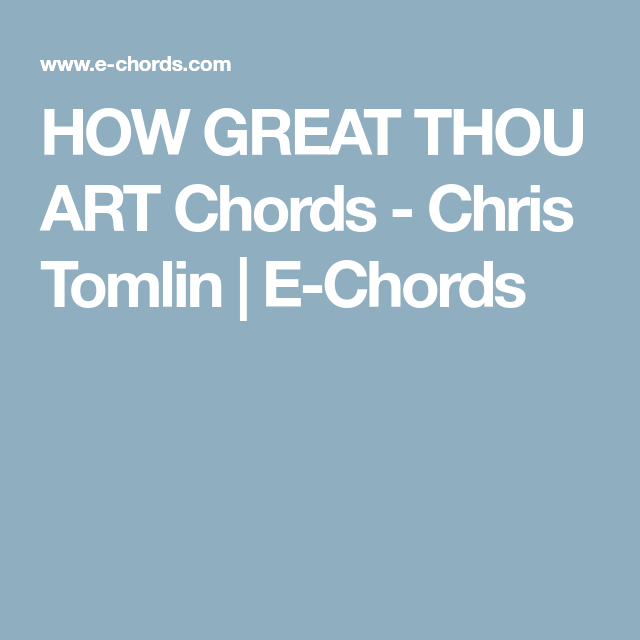 HOW GREAT THOU ART Chords - Chris Tomlin | E-Chords | Ukulele Songs ...