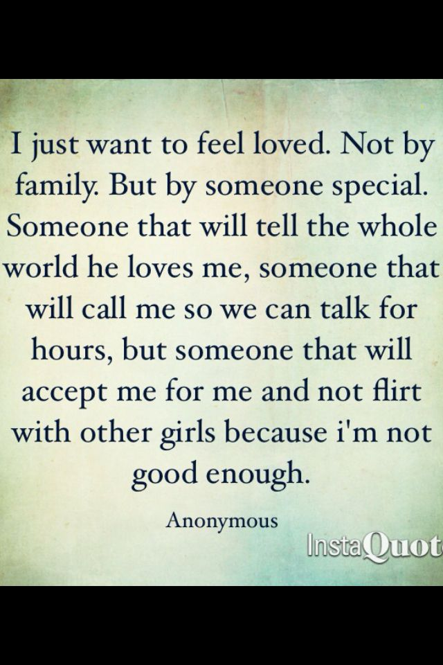 I Just Wanna Feel : wanna, Wanna, Loved!, ❤️, Feeling, Loved,, Feelings,, Quotes