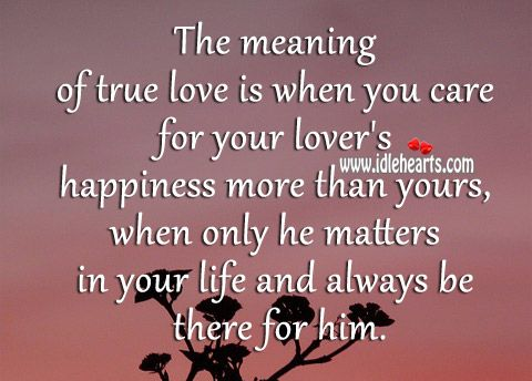 The meaning of true love is when you care for your lover's