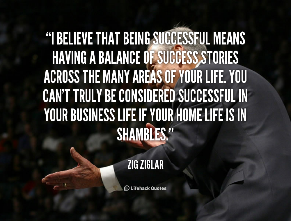 Quotes About Being Successful In Life Entrancing I Believe That Being Successful Means Having A Balance Of Success