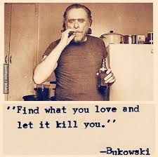 find-what-you-love-and-let-it-kill-you-bukowski