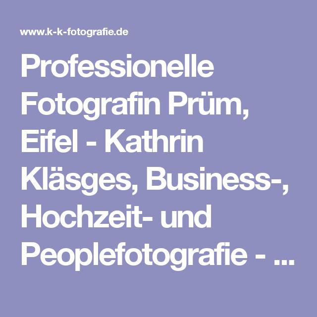 Professionelle Fotografin Prüm, Eifel - Kathrin Kläsges, Business-, Hochzeit- und Peoplefotografie - Kathrin Kläsges Fotografie, Business, Hochzeit, People