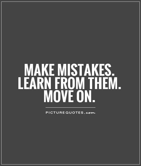 Make Mistakes Learn From Them Move On Move On Quotes On