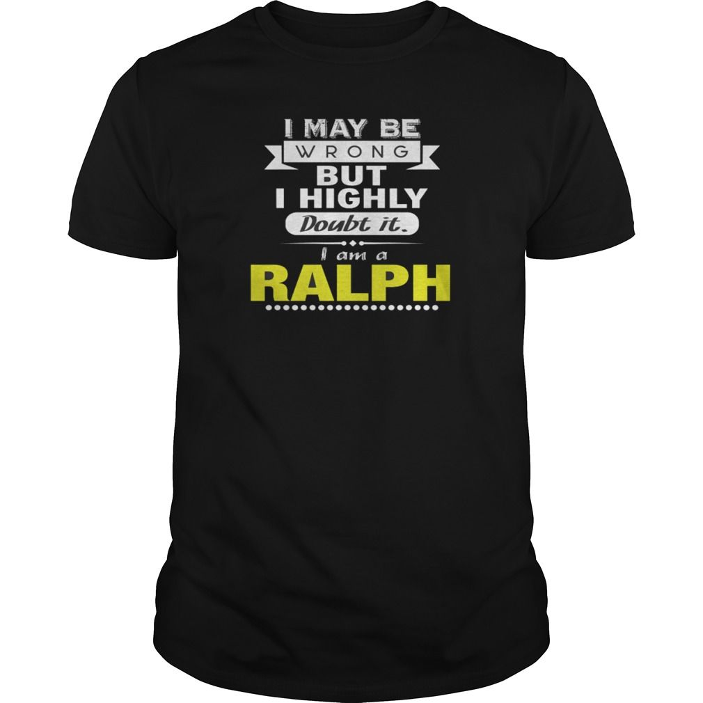 Best RALPH - Highly Doubt I'm Wrong-front Shirt