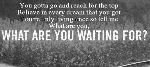 Nickelback What Are You Waiting For Nickelback Lyrics Nickelback Inspirational Words