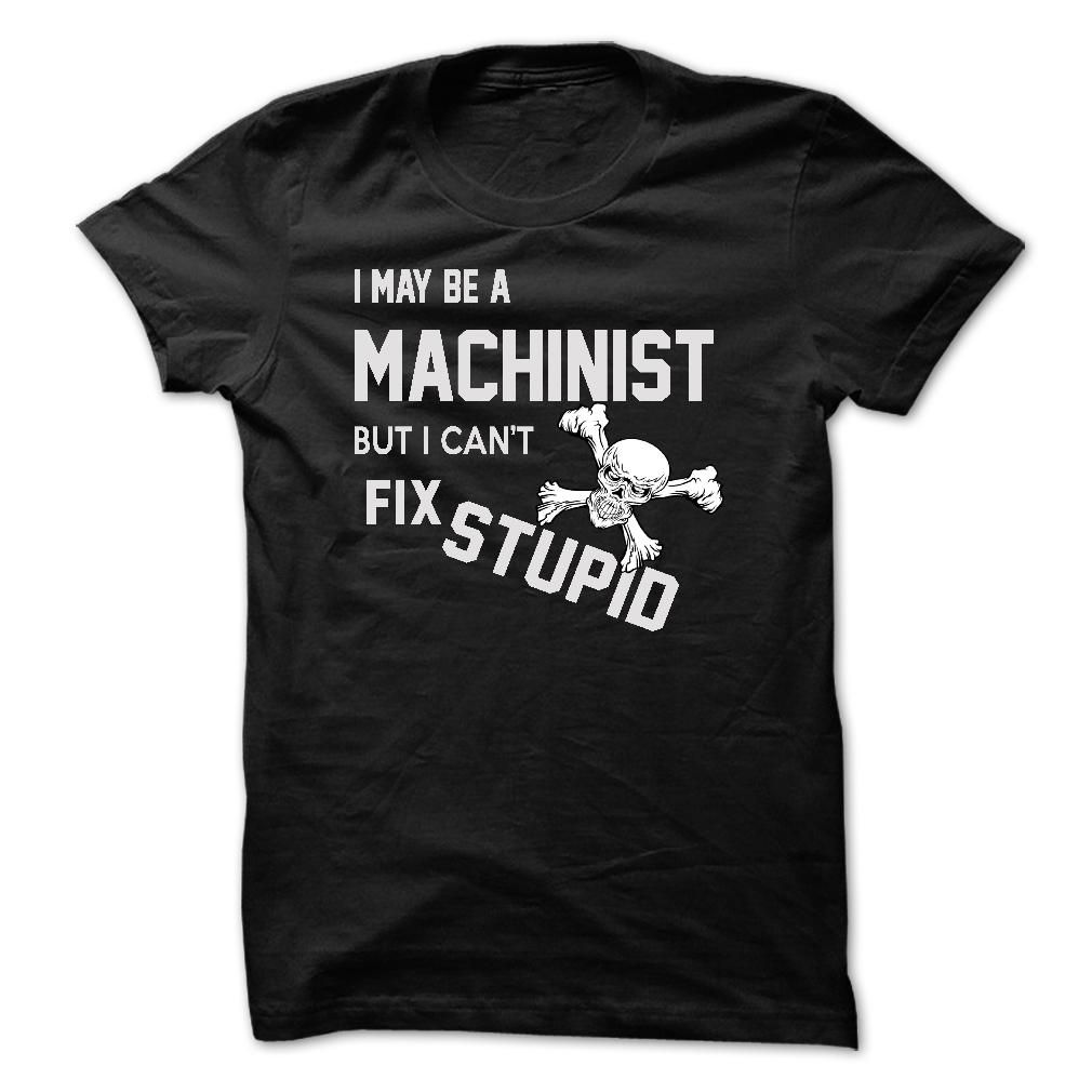 i may be a MACHINIST T-Shirts, Hoodies. SHOPPING NOW ==► Funny Tee Shirts