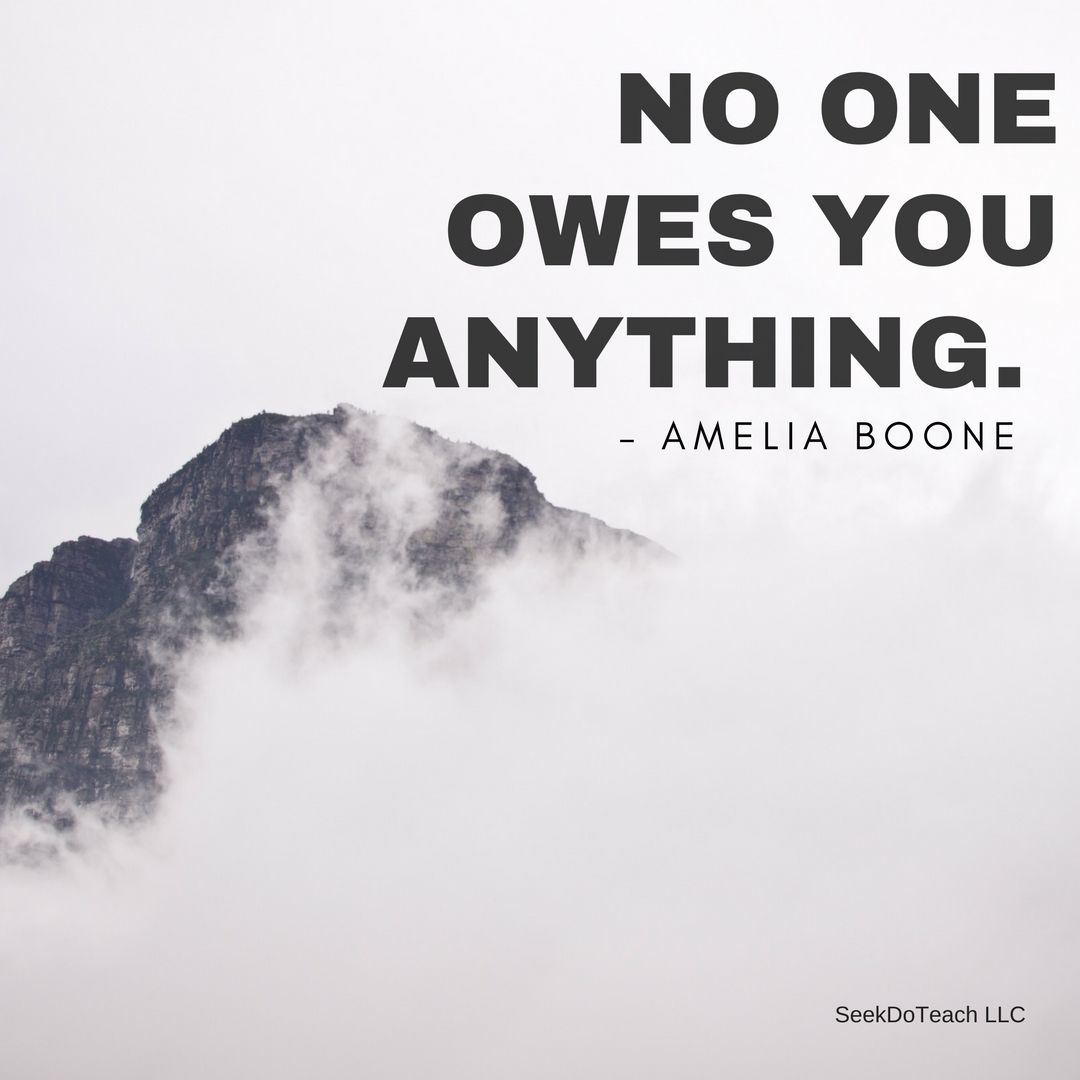 No one owes you anything 12