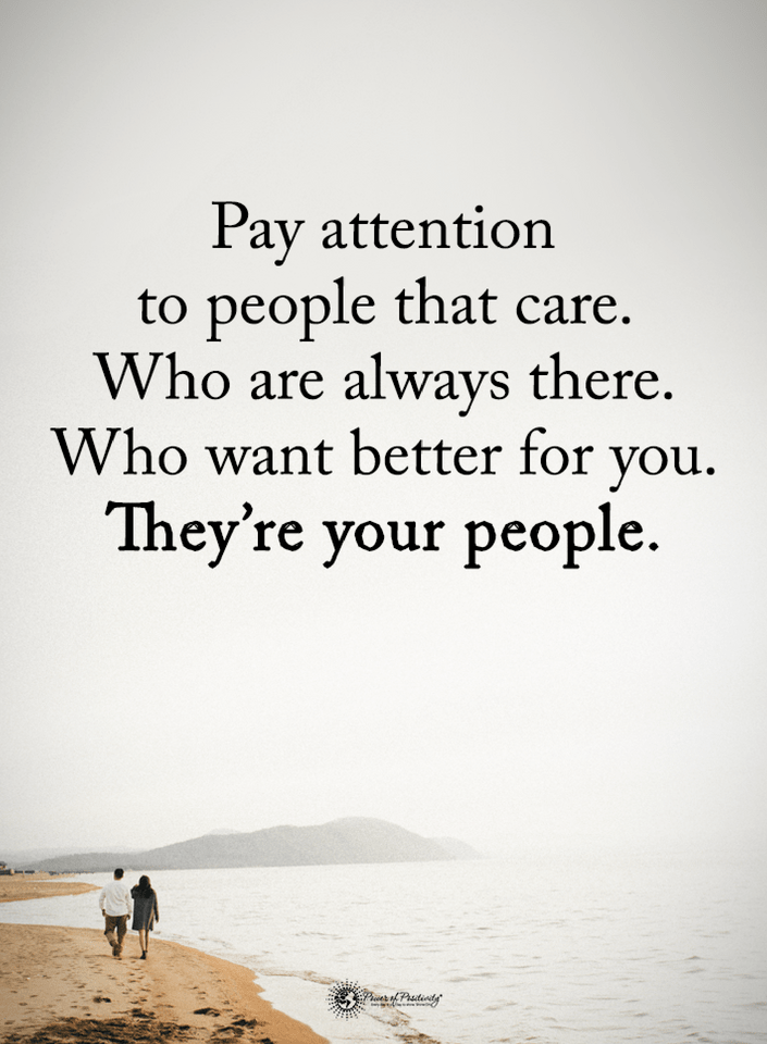 Quotes Pay Attention To People That Care Who Are Always There Who Want Better For You They Are Your Peo Push Me Away Quotes People Quotes Be Yourself Quotes