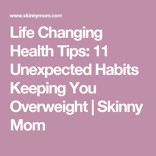 Life Changing Health Tips: 11 Unexpected Habits Keeping You Overweight | Skinny Mom