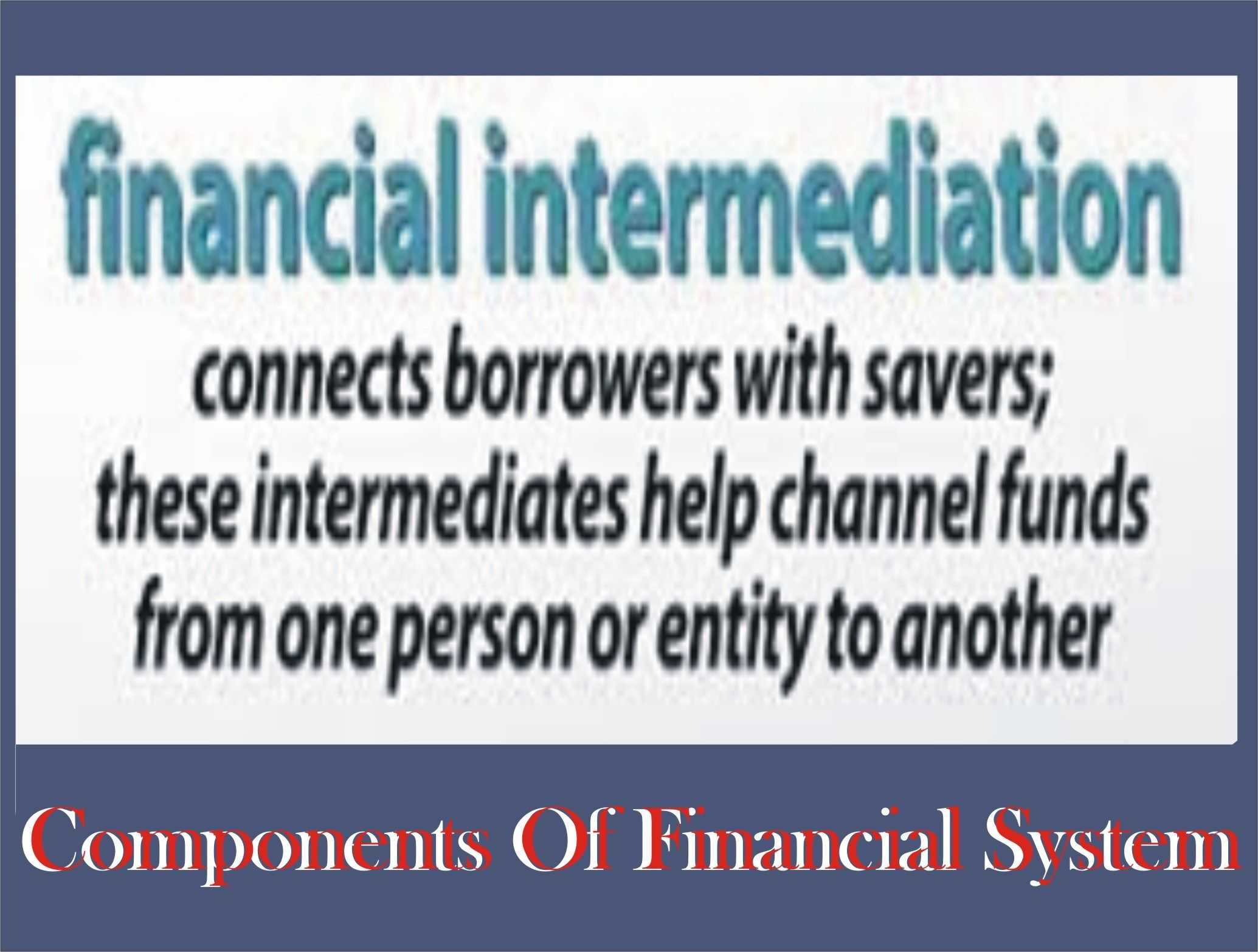 Components Of Financial System Structure Of Financial System Financial Capital Market Financial Instrument
