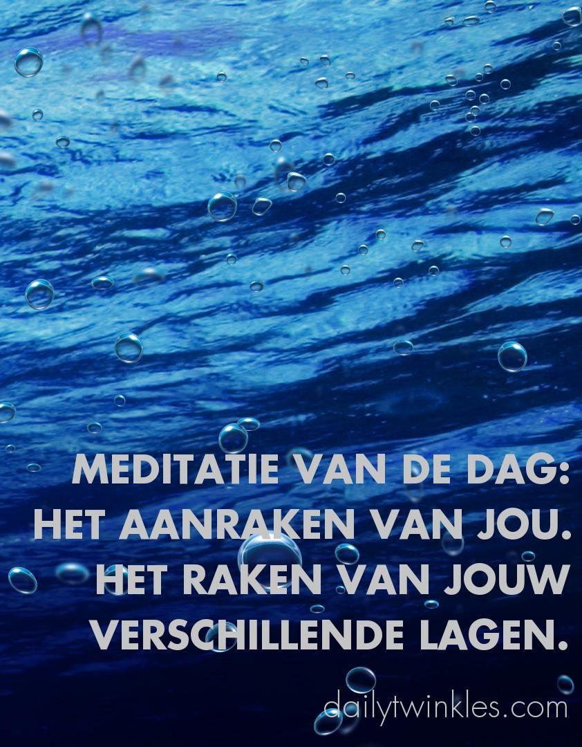 Meditatie van de dag: het aanraken van jou. Het raken van jouw verschillende lagen.