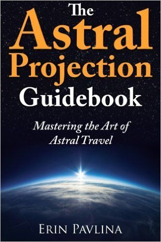 Amazon.com: The Astral Projection Guidebook: Mastering the Art of Astral Travel (9781491246979): Erin Pavlina: Books
