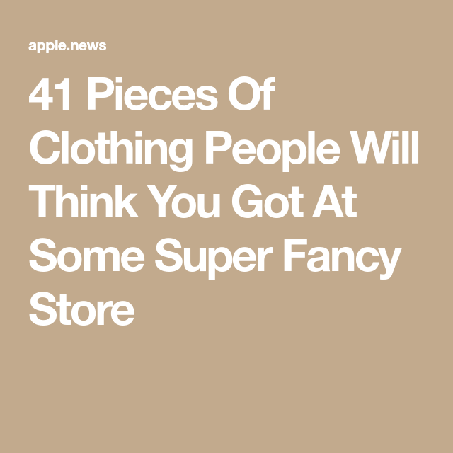 41 Pieces Of Clothing People Will Think You Got At Some Super Fancy Store — BuzzFeed is part of Clothes Store Buzzfeed - Is that a black AmEx in your pocket or are you just happy to see these prices