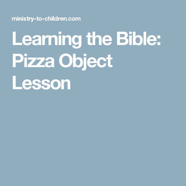 Learning the Bible: Pizza Object Lesson   Bible Lessons   Bible