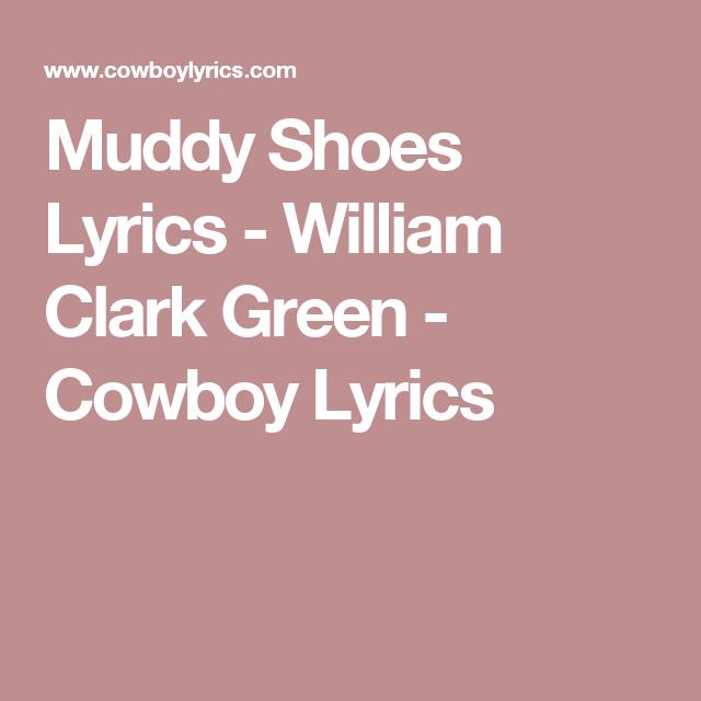 Muddy Shoes Lyrics William Clark Green Cowboy Lyrics I Like It