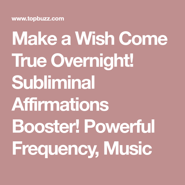 Make a Wish Come True Overnight! Subliminal Affirmations