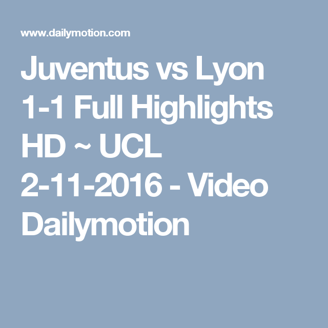 Juventus Vs Lyon 1 1 Full Highlights Hd Ucl 2 11 2016 Video Dailymotion Full Highlights Champions League Final Juventus