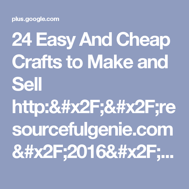24 Easy And Cheap Crafts to Make and Sell http://resourcefulgenie.com/2016/04...