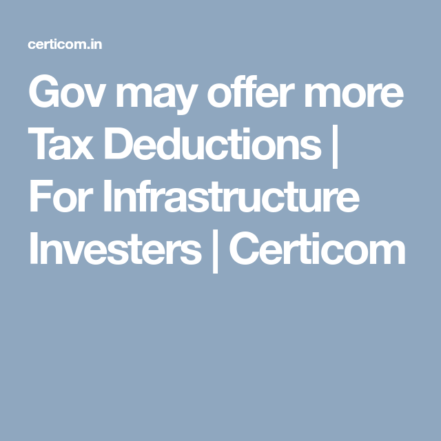 Gov May Offer More Tax Deductions For Infrastructure Investers