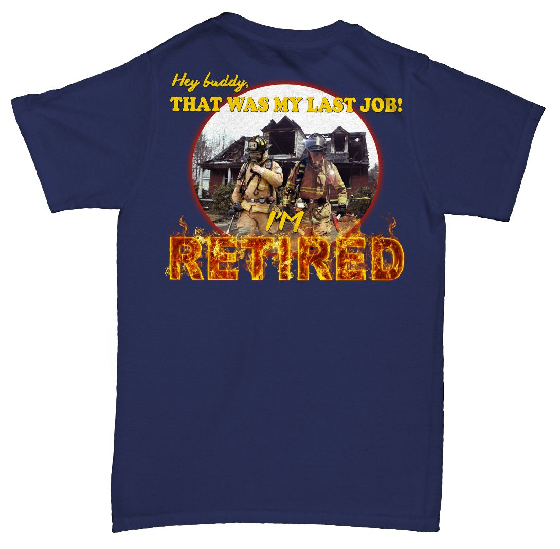 Retired Firefighter That Was My Last Job T Shirt Firefighter